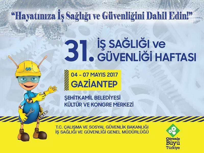 31. İş Sağlığı ve Güvenliği Haftası 4-7 Mayıs'ta Gaziantep'te